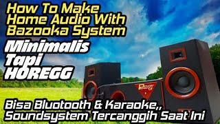 Sempurna !!! Bikin Home Audio Dengan Bazooka Super Mantab