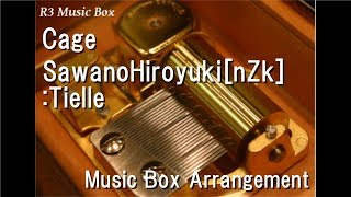 Cage/SawanoHiroyuki[nZk]:Tielle [Music Box]