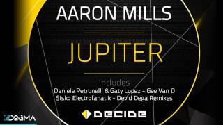 Aaron Mills - Jupiter (Sisko Electrofanatik rmx) // Decide Music