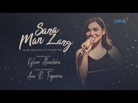 Playlist Lyric Video: Sana Man Lang – Kyline Alcantara (Steffi's Theme- My Love From The Star)