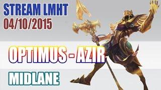 Stream cá nhân OPTIMUS 4/10: AZIR không phải gánh ai ✔