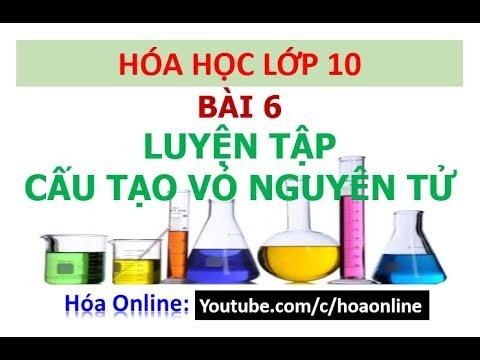 Hóa học 10 – Bài 6 – Luyện tập cấu tạo vỏ nguyên tử