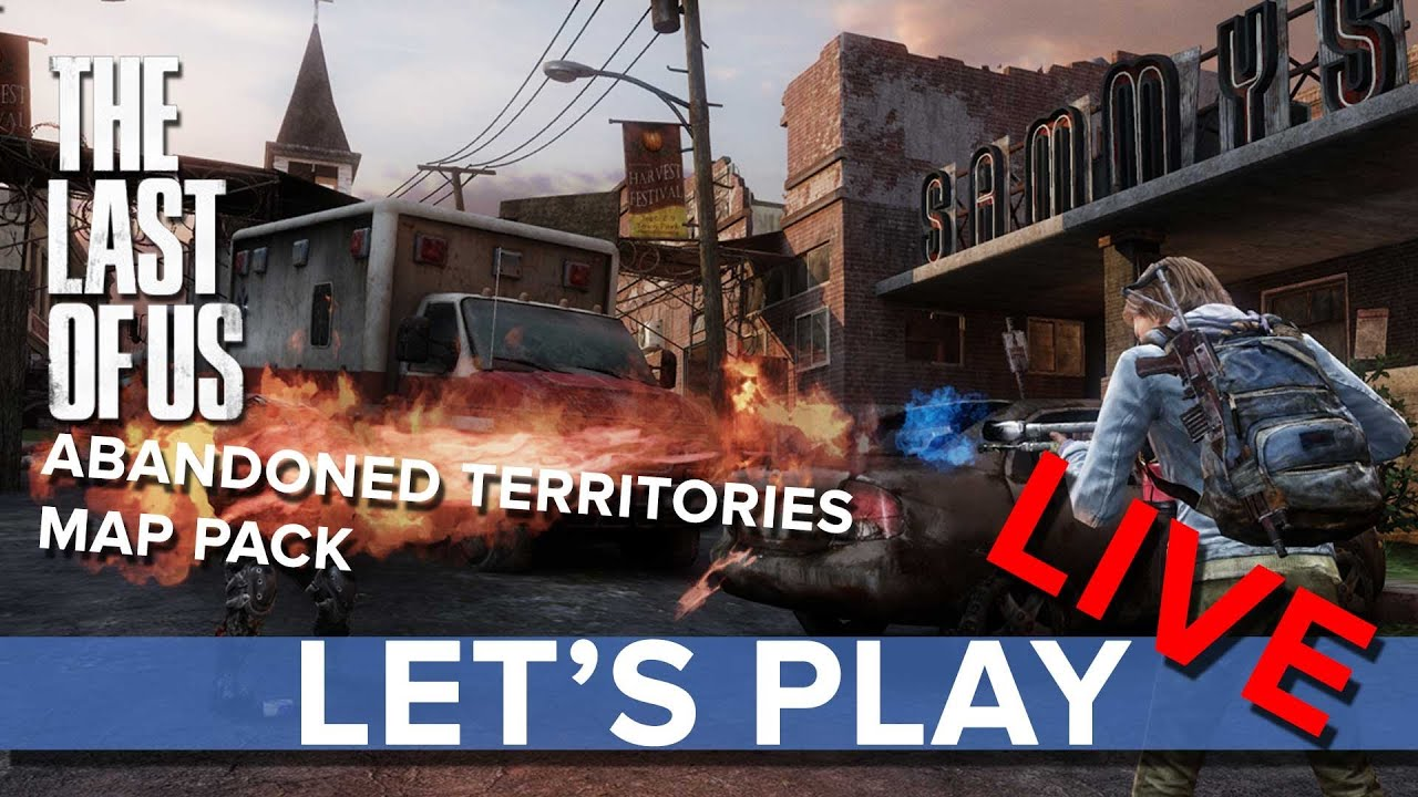 The Last Of Us Abandoned Territories Map Pack Lets Play LIVE - Last of us map pack