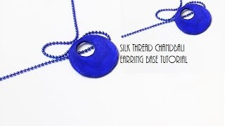How to make silk thread Chandbali earring bases/Chandbali earring base tutorial
