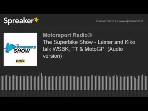 The Superbike Show - Lester and Kiko talk WSBK, TT & MotoGP  (Audio version)