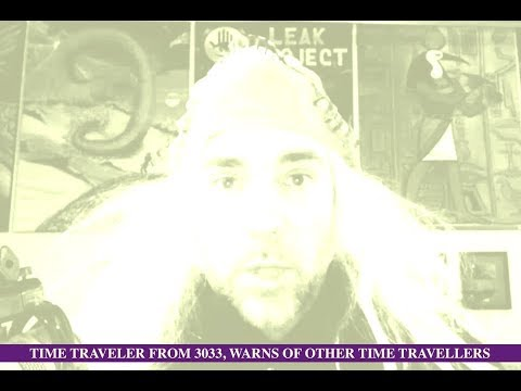 Time Traveler from 3033 Warns of Other Time Travelers!