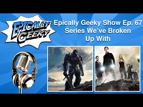 Epically Geeky Show Ep 67 - Series We've Broken Up With
