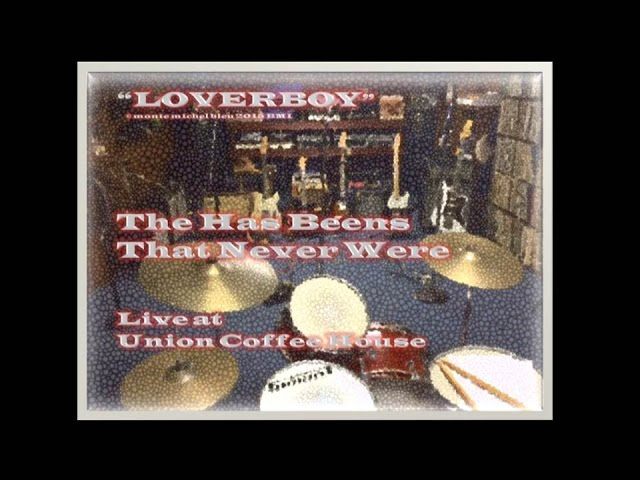 """""""Lover Boy"""" (live) -  ((c) 2015 monte michel bleu BMI) by The Has Beens That Never Were"""