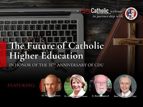 The Future of Catholic Higher Education Webinar in Honor of CDU 's 35th Anniversary