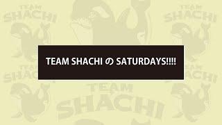 TEAM SHACHIのSATURDAYS!!!! Vol.2