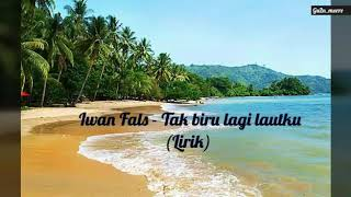 Download Lagu Iwan Fals - Tak biru lagi lautku (Lirik) mp3