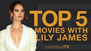 TOP 5: Lily James Movies