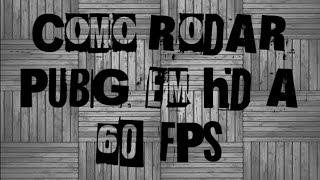 Como Rodar PUBG Mobile em HD a 60 fps em celulares fracos com 2 GB ou menos de RAM!!!MOTO G4 PLAY