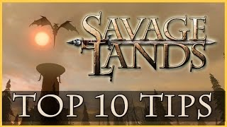 Savage Lands - 10 Helpful Tips