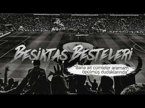 Beşiktaş Besteleri   Bana Ait Cümleler Aramam öpülmüş Dudaklarında