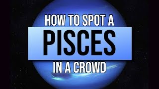 Pisces Traits - How to spot a Pisces in a crowd?