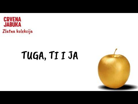 CRVENA JABUKA - TUGA, TI I JA