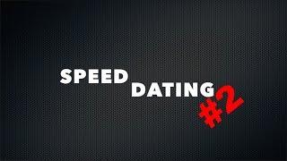 SPEED DATING #2 - CarpeDiemElise & Derek