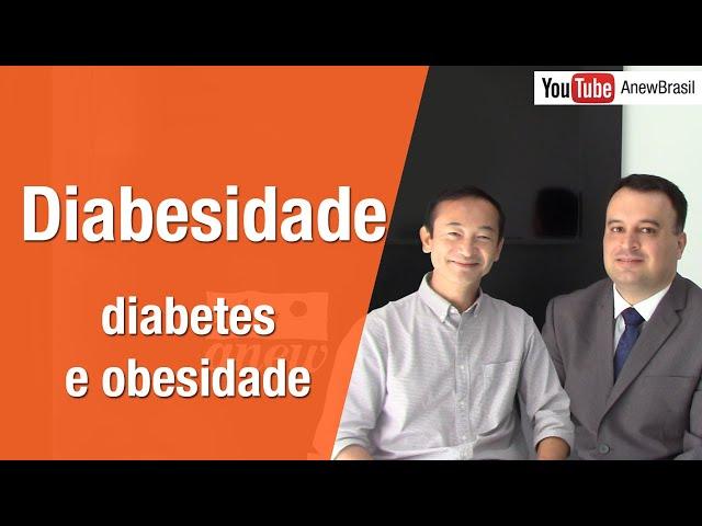 Diabesidade - como ocorre e como se alimentar