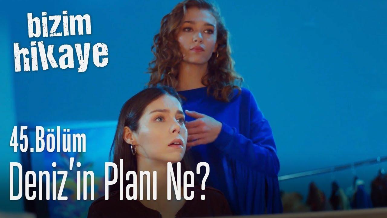 Deniz'in planı ne? - Bizim Hikaye 45. Bölüm