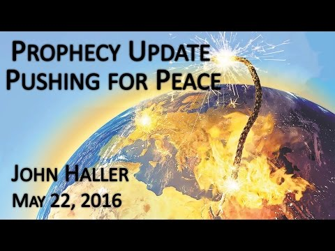 """2016 05 22 John Haller's Prophecy Update """"Pushing for Peace"""""""