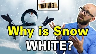 Why Week: Why is Snow White Given Snowflakes are Clear