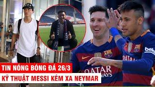 TIN NÓNG BÓNG ĐÁ 26/3 |Kỹ thuật Messi kém xa Neymar – CLB Hà Lan đón tin sét đánh, V.Hậu phải về VN