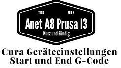 Anet A8 - Kurz und Bündig - Cura Geräteeinstellungen / G-Codes