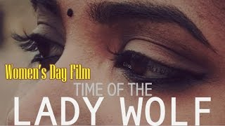 Video Time Of The Lady Wolf - Women's Day | Short Film | Happy Women's Day download MP3, 3GP, MP4, WEBM, AVI, FLV Juli 2017