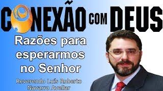 RAZÕES PARA ESPERARMOS NO SENHOR (Rev Luís Roberto) | CONEXÃO COM DEUS