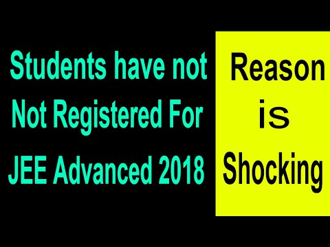 Why Students Have Not Registered For JEE Advanced 2018 | Reason is Shocking