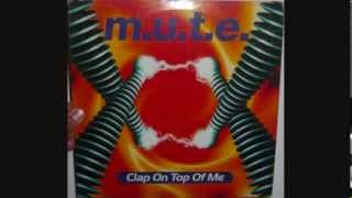 M.U.T.E. - Clap on top of me (1996 Orbital mix)