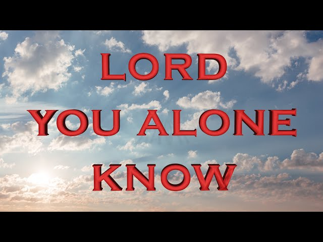 Lord, you alone know (Eng subs)