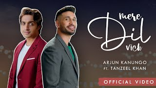Mere Dil Vich | Arjun Kanungo ft. Tanzeel Khan | OFFICIAL VIDEO