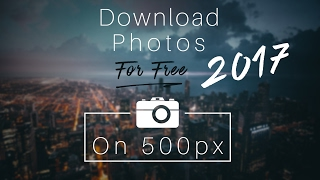How to Download Full Size HD Images/Photos From 500px For Free 2017!!!