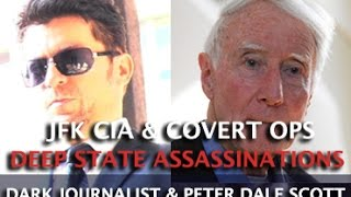 DARK JOURNALIST - DEEP STATE ASSASSINATIONS: JFK CIA & COVERT OPS! PROFESSOR PETER DALE SCOTT