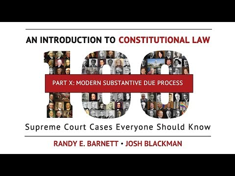 Part X: Modern Substantive Due Process  | An Introduction to Constitutional Law