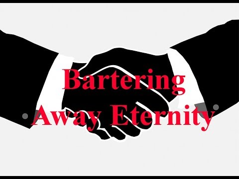 Bartering away Eternity