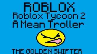 A Mean Troller! / Roblox / Roblox Tycoon 2