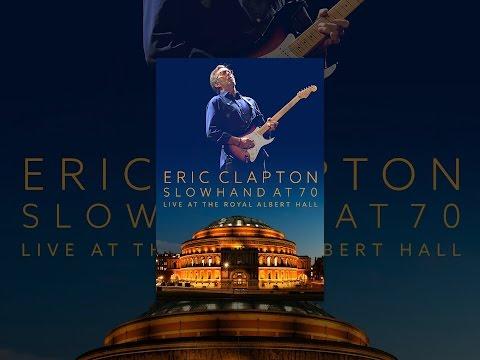 Eric Clapton- Slowhand at 70 Live At the Royal Albert Hall