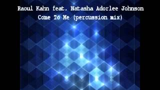 Raoul Kahn feat. Natasha Adorlee Johnson - Come To Me (percussion mix)