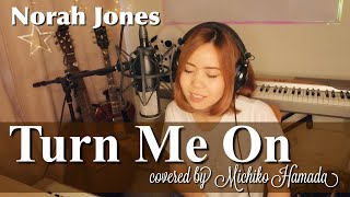 #26 Turn Me On / Norah Jones ( cover ) by Michiko Hamada (Live recording )