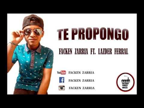 01. Facken Zarria - TE PROPONGO Ft. Lazder Ferral