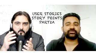 Episode 7 Part 2A: Agile User Stories | Story Points | Grooming - Agile Talks