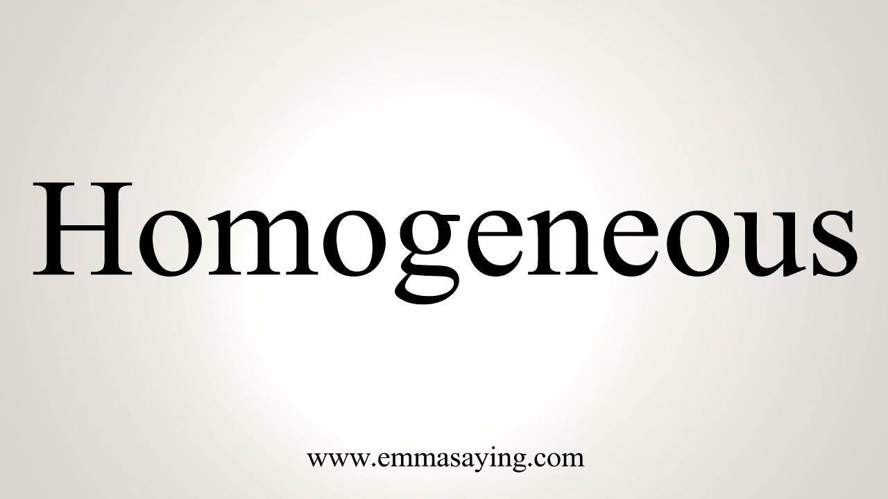 How To Pronounce Homogeneous