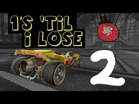 1'S 'TIL I LOSE: EP. 2 | ROCKET LEAGUE