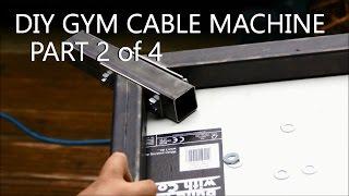 DIY Gym Cable Machine - Full Build Log - Part 2of4