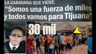 ALERTA! VIENEN 30 MIL EN CARAVANA DE 'ILEGALES ' A TIJUANA