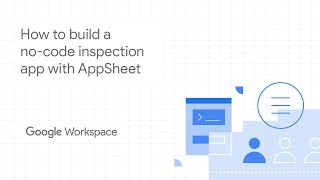 How to build a no-code inspection app with AppSheet