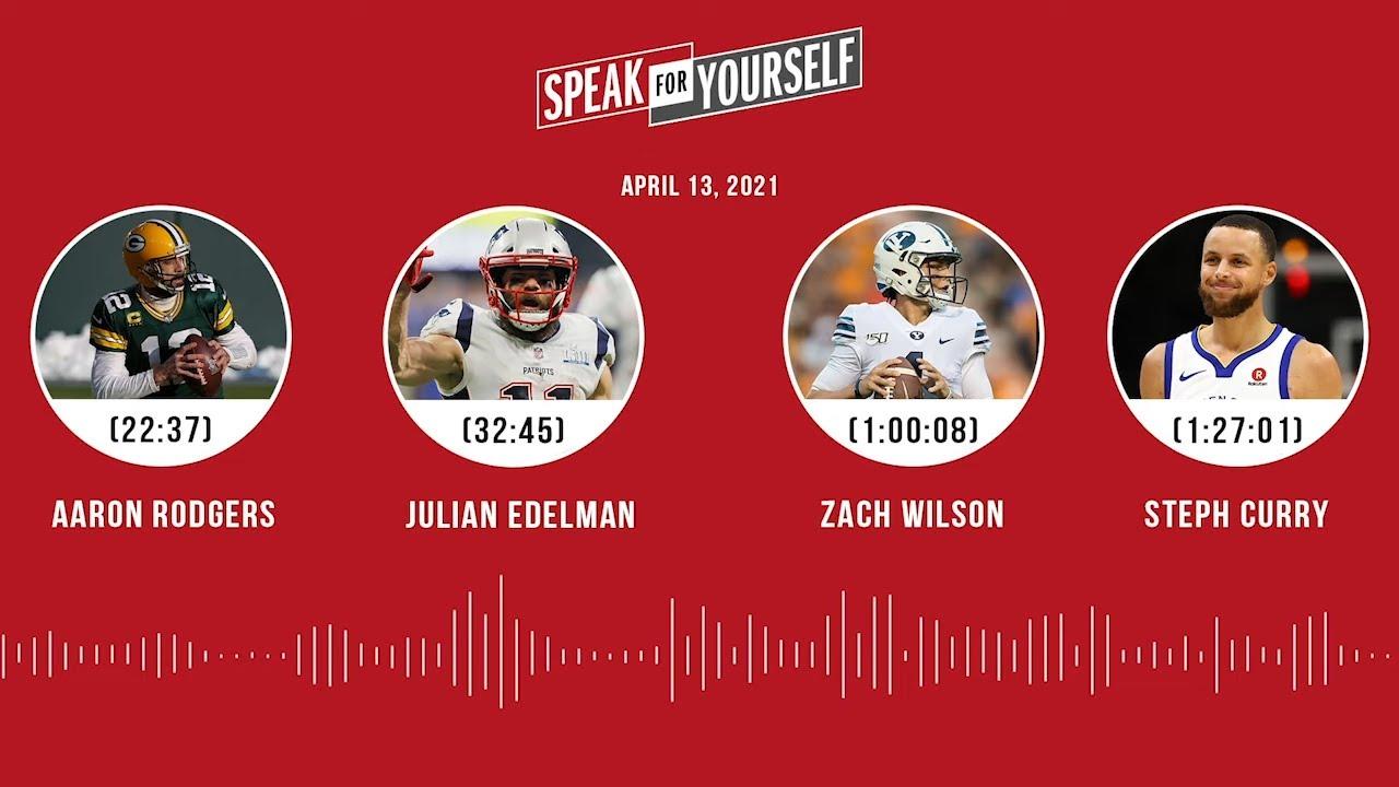 Aaron Rodgers, Julian Edelman, Zach Wilson, Steph Curry (4.13.21) | SPEAK FOR YOURSELF Audio Podcast